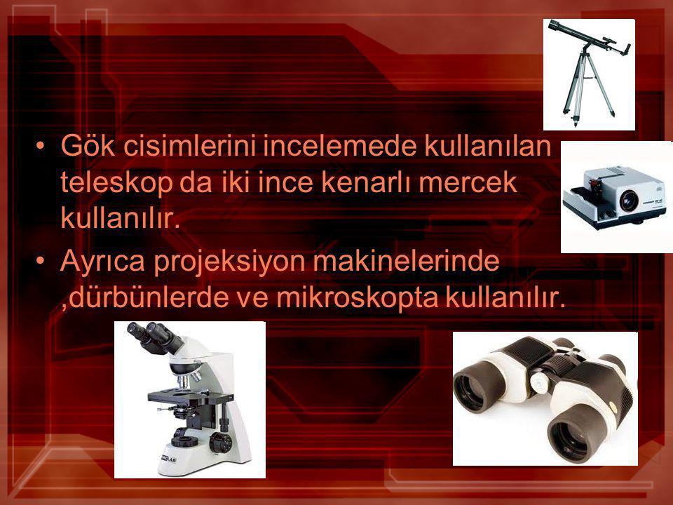 Gök cisimlerini incelemede kullanılan teleskop da iki ince kenarlı mercek kullanılır.