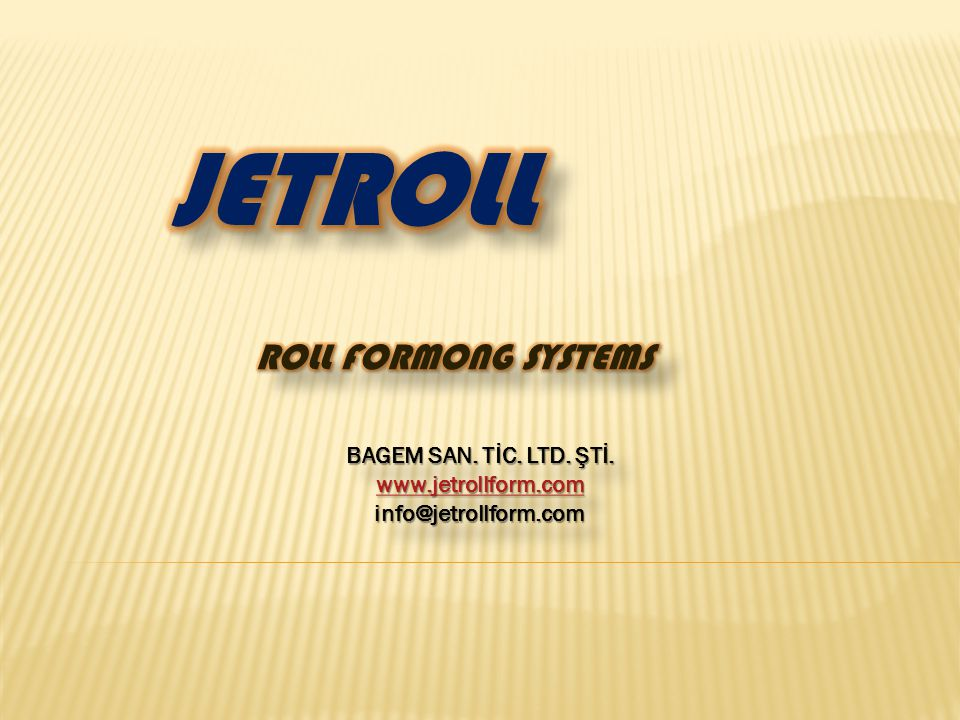 JETROLL ROLL FORMONG SYSTEMS BAGEM SAN. TİC. LTD. ŞTİ.