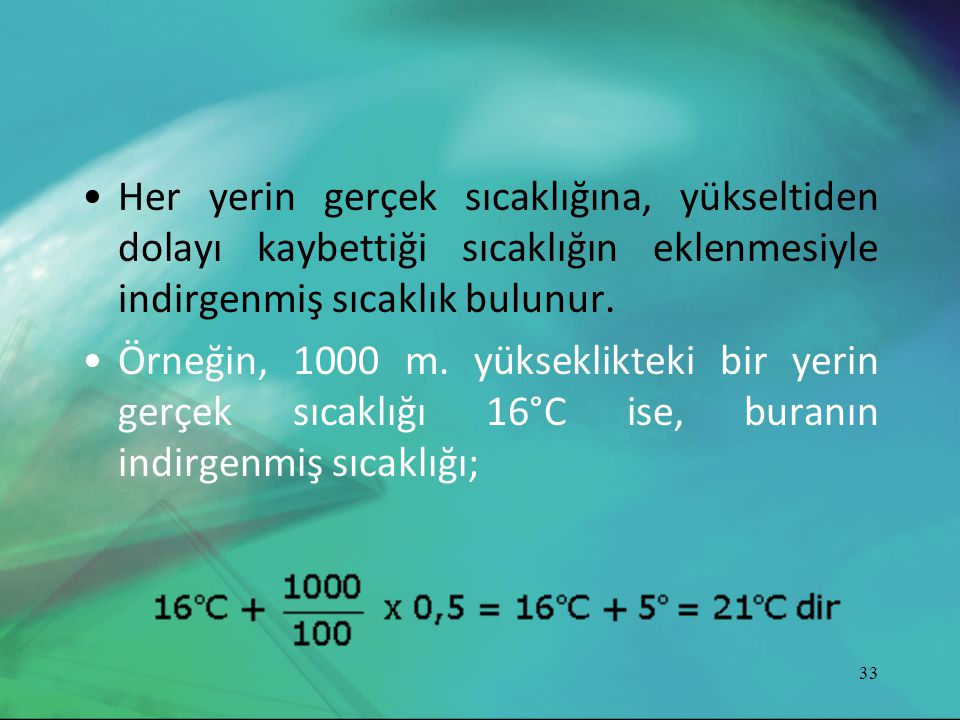 Her yerin gerçek sıcaklığına, yükseltiden dolayı kaybettiği sıcaklığın eklenmesiyle indirgenmiş sıcaklık bulunur.
