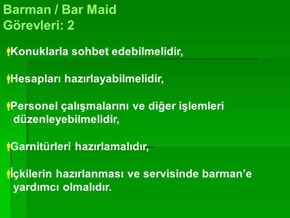 Barman / Bar Maid Görevleri: 2 Konuklarla sohbet edebilmelidir,
