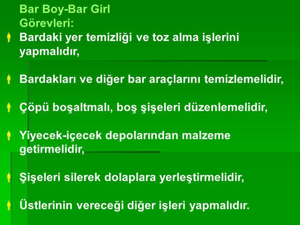 Bar Boy-Bar Girl Görevleri: Bardaki yer temizliği ve toz alma işlerini. yapmalıdır, Bardakları ve diğer bar araçlarını temizlemelidir,
