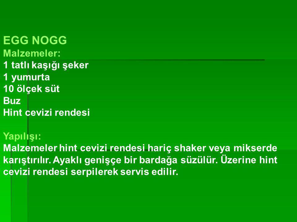 EGG NOGG Malzemeler: 1 tatlı kaşığı şeker 1 yumurta 10 ölçek süt Buz