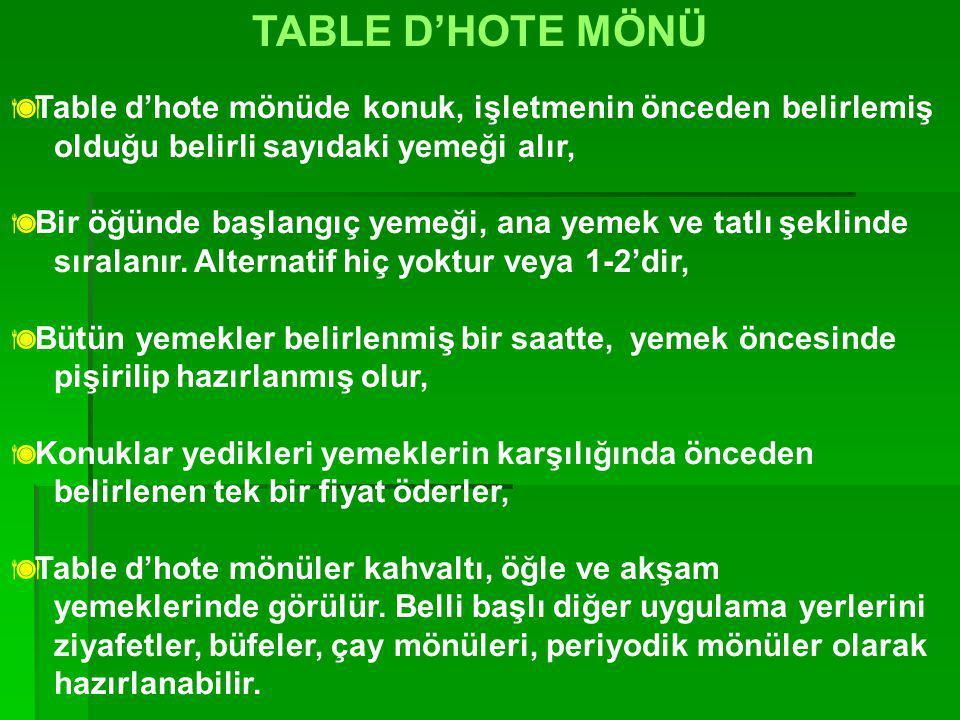 TABLE D'HOTE MÖNÜ Table d'hote mönüde konuk, işletmenin önceden belirlemiş. olduğu belirli sayıdaki yemeği alır,