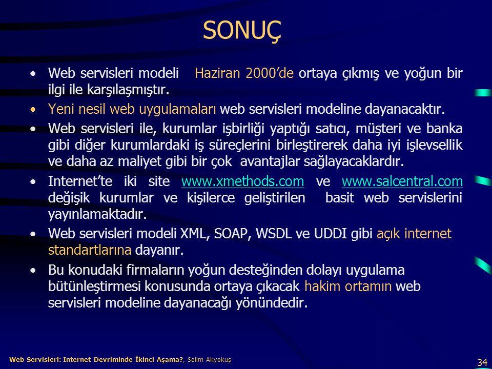 SONUÇ Web servisleri modeli Haziran 2000'de ortaya çıkmış ve yoğun bir ilgi ile karşılaşmıştır.