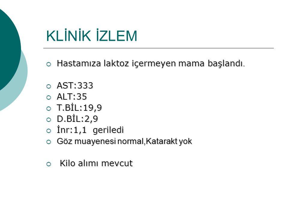 KLİNİK İZLEM Hastamıza laktoz içermeyen mama başlandı. AST:333 ALT:35