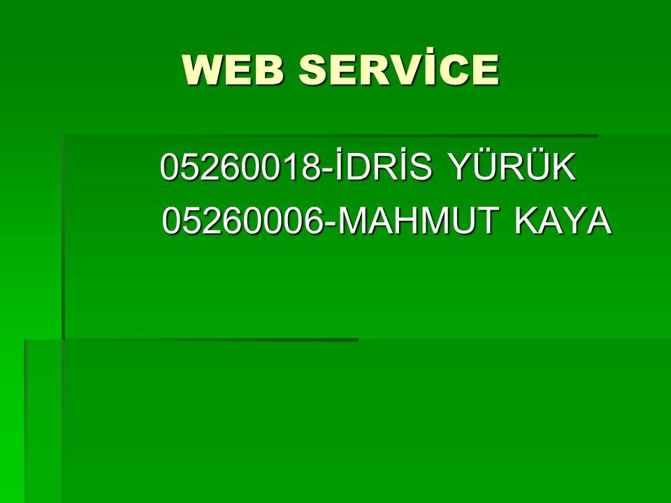 WEB SERVİCE 05260018-İDRİS YÜRÜK 05260006-MAHMUT KAYA