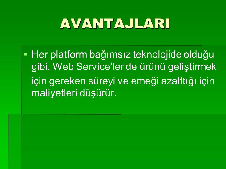 AVANTAJLARI Her platform bağımsız teknolojide olduğu gibi, Web Service'ler de ürünü geliştirmek.