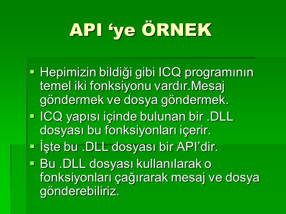 API 'ye ÖRNEK Hepimizin bildiği gibi ICQ programının temel iki fonksiyonu vardır.Mesaj göndermek ve dosya göndermek.