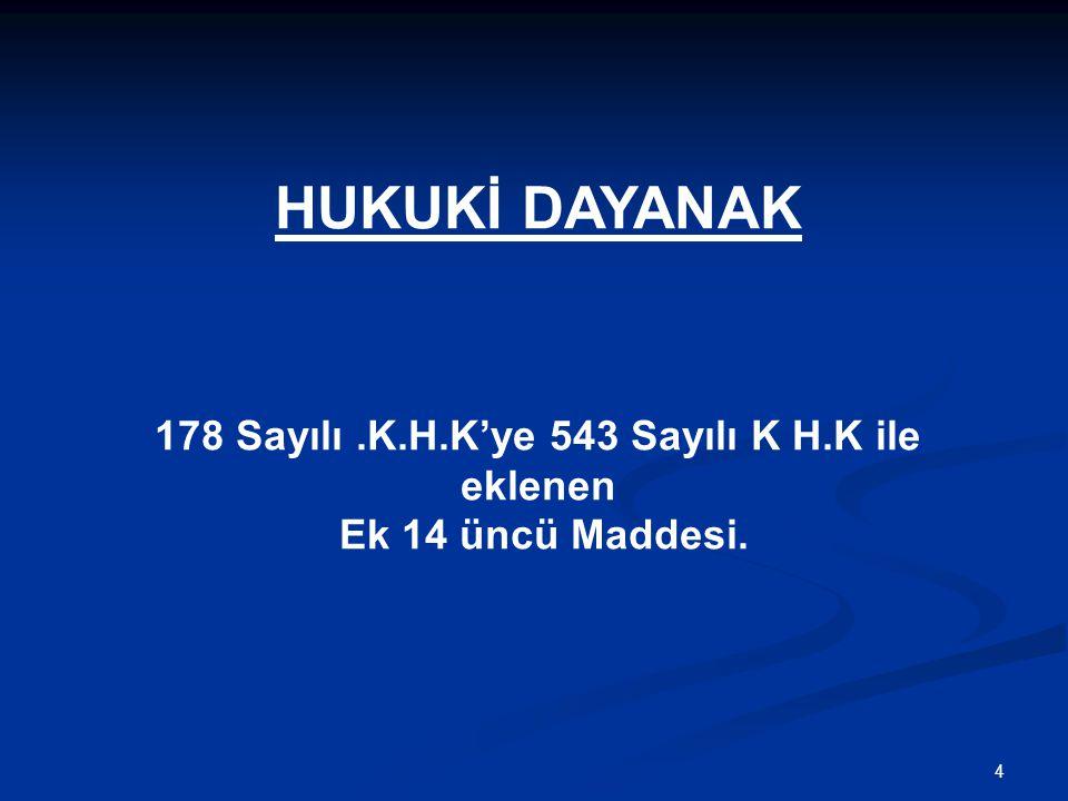 178 Sayılı .K.H.K'ye 543 Sayılı K H.K ile eklenen