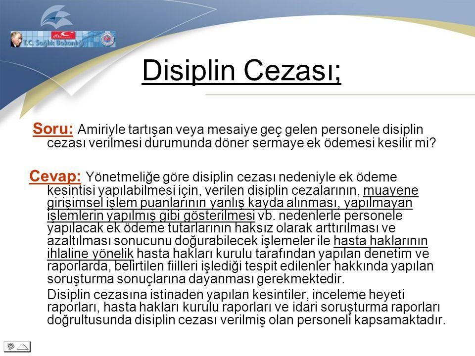 Disiplin Cezası; Soru: Amiriyle tartışan veya mesaiye geç gelen personele disiplin cezası verilmesi durumunda döner sermaye ek ödemesi kesilir mi