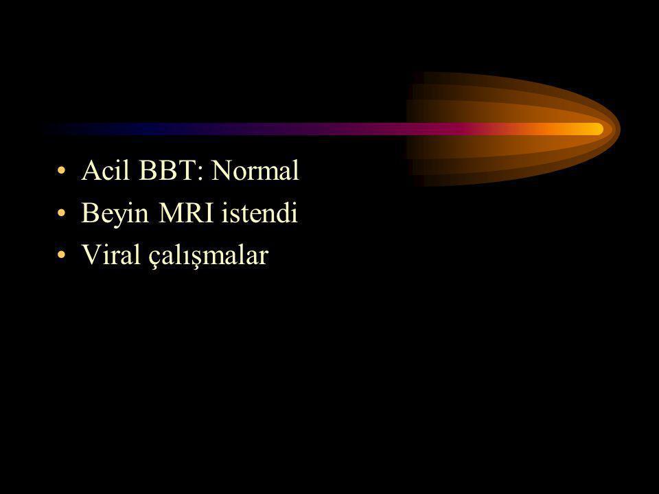 Acil BBT: Normal Beyin MRI istendi Viral çalışmalar