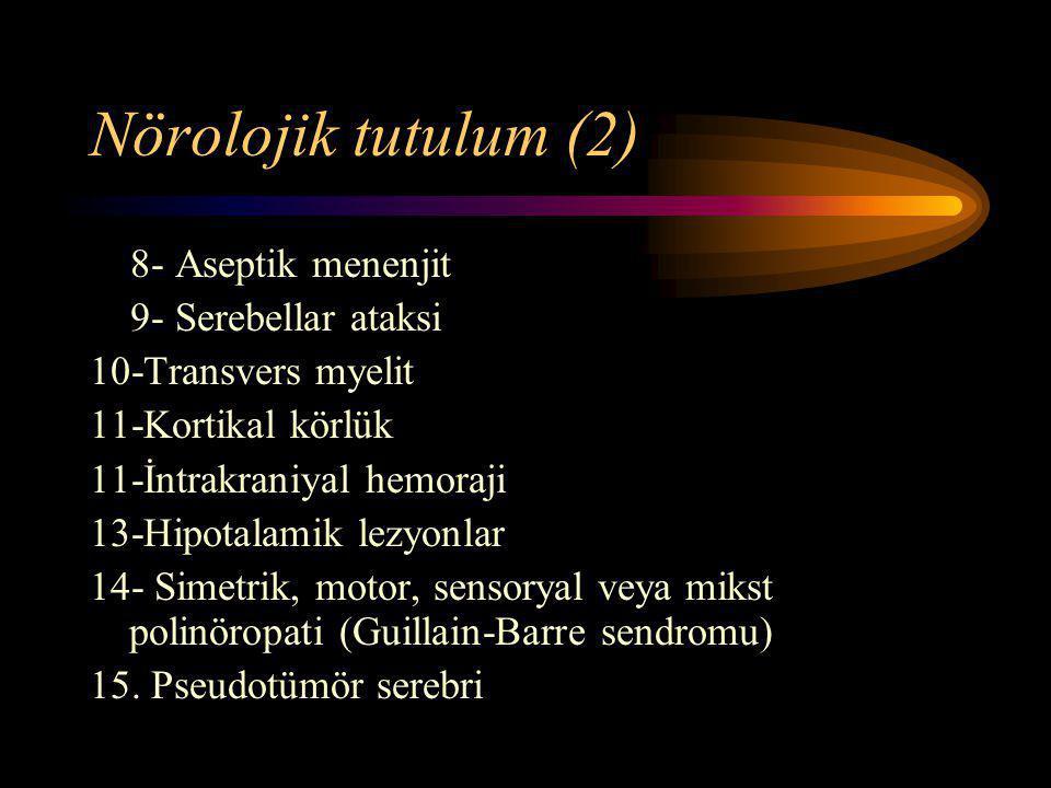 Nörolojik tutulum (2) 8- Aseptik menenjit 9- Serebellar ataksi