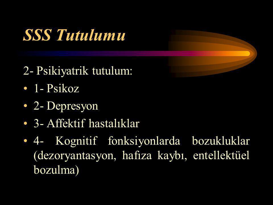 SSS Tutulumu 2- Psikiyatrik tutulum: 1- Psikoz 2- Depresyon