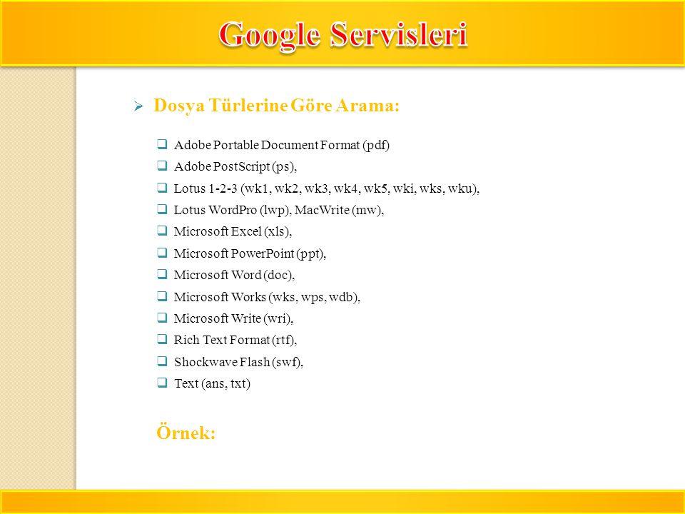 Google Servisleri Dosya Türlerine Göre Arama: Örnek: filetype:pdf