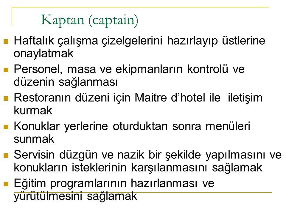 Kaptan (captain) Haftalık çalışma çizelgelerini hazırlayıp üstlerine onaylatmak. Personel, masa ve ekipmanların kontrolü ve düzenin sağlanması.