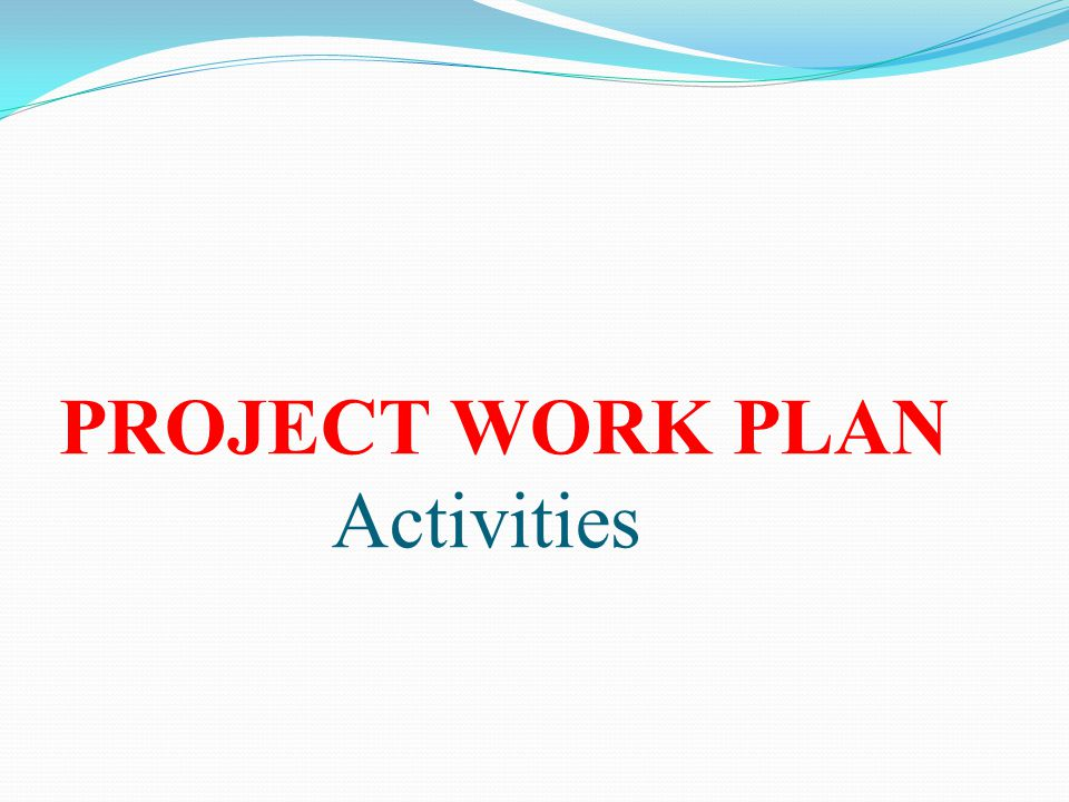PROJECT WORK PLAN Activities