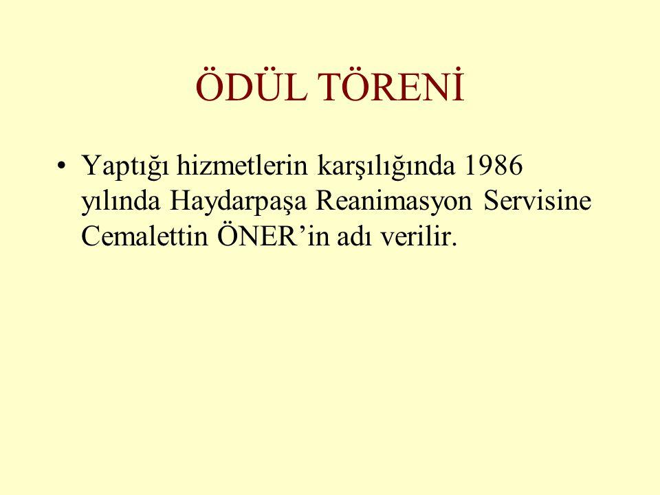 ÖDÜL TÖRENİ Yaptığı hizmetlerin karşılığında 1986 yılında Haydarpaşa Reanimasyon Servisine Cemalettin ÖNER'in adı verilir.