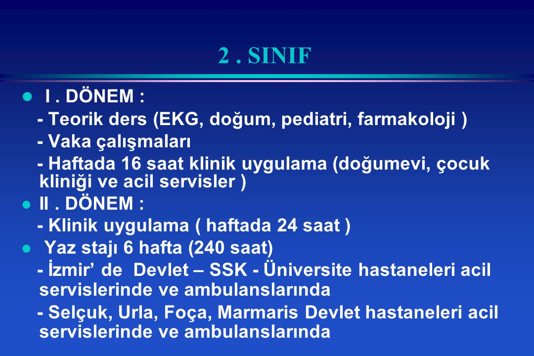 2 . SINIF I . DÖNEM : - Teorik ders (EKG, doğum, pediatri, farmakoloji ) - Vaka çalışmaları.