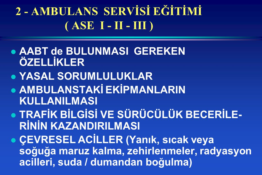 2 - AMBULANS SERVİSİ EĞİTİMİ ( ASE I - II - III )
