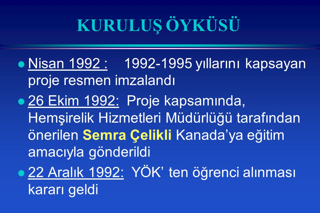 KURULUŞ ÖYKÜSÜ Nisan 1992 : 1992-1995 yıllarını kapsayan proje resmen imzalandı.