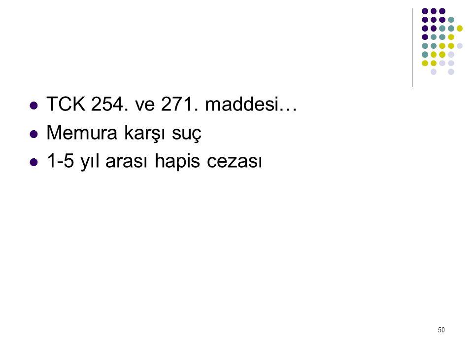 TCK 254. ve 271. maddesi… Memura karşı suç 1-5 yıl arası hapis cezası
