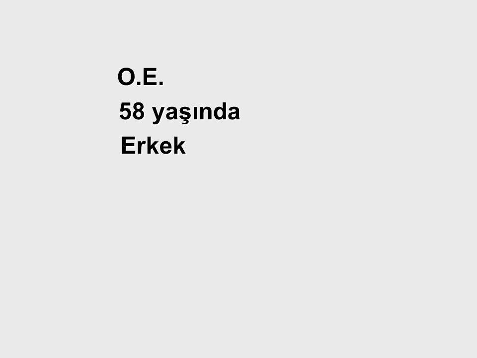 O.E. 58 yaşında Erkek