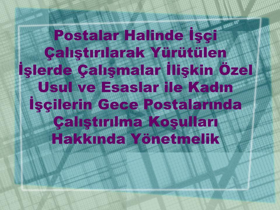Postalar Halinde İşçi Çalıştırılarak Yürütülen İşlerde Çalışmalar İlişkin Özel Usul ve Esaslar ile Kadın İşçilerin Gece Postalarında Çalıştırılma Koşulları Hakkında Yönetmelik