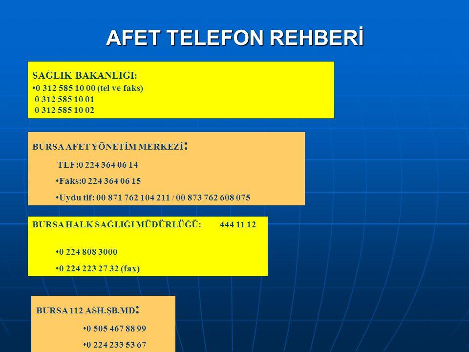 AFET TELEFON REHBERİ SAĞLIK BAKANLIĞI: 0 312 585 10 00 (tel ve faks)