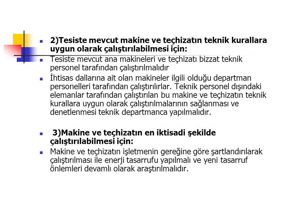 2)Tesiste mevcut makine ve teçhizatın teknik kurallara uygun olarak çalıştırılabilmesi için: