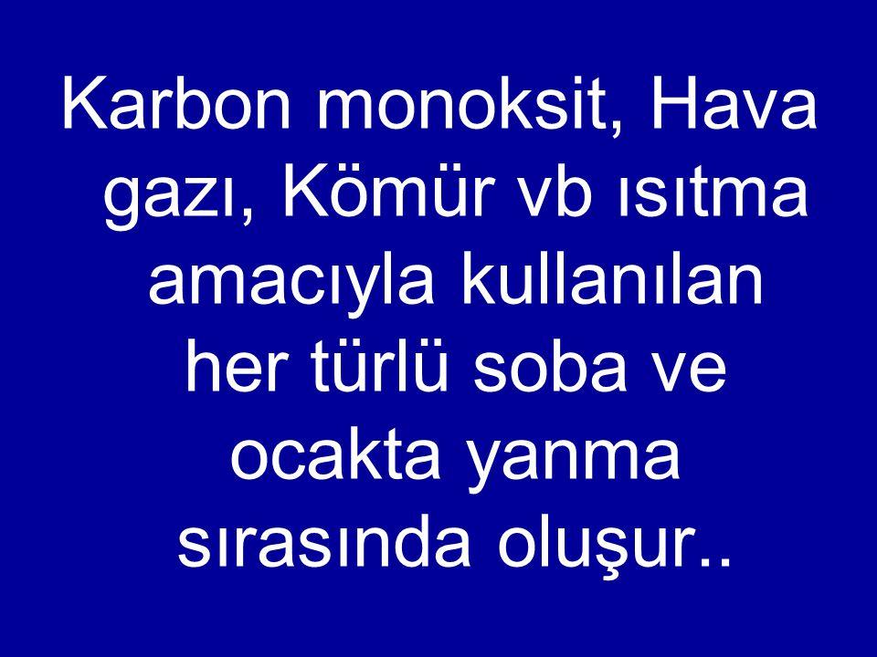 Karbon monoksit, Hava gazı, Kömür vb ısıtma amacıyla kullanılan her türlü soba ve ocakta yanma sırasında oluşur..