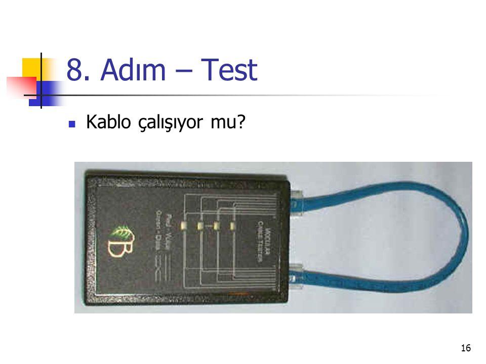 8. Adım – Test Kablo çalışıyor mu