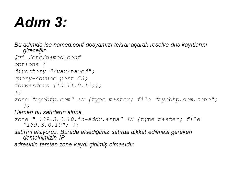 Adım 3: Bu adımda ise named.conf dosyamızı tekrar açarak resolve dns kayıtlarını gireceğiz. #vi /etc/named.conf.
