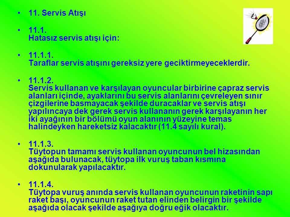 11. Servis Atışı 11.1. Hatasız servis atışı için: 11.1.1. Taraflar servis atışını gereksiz yere geciktirmeyeceklerdir.