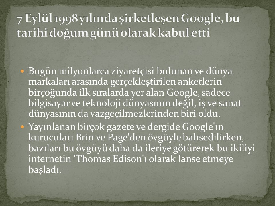 7 Eylül 1998 yılında şirketleşen Google, bu tarihi doğum günü olarak kabul etti
