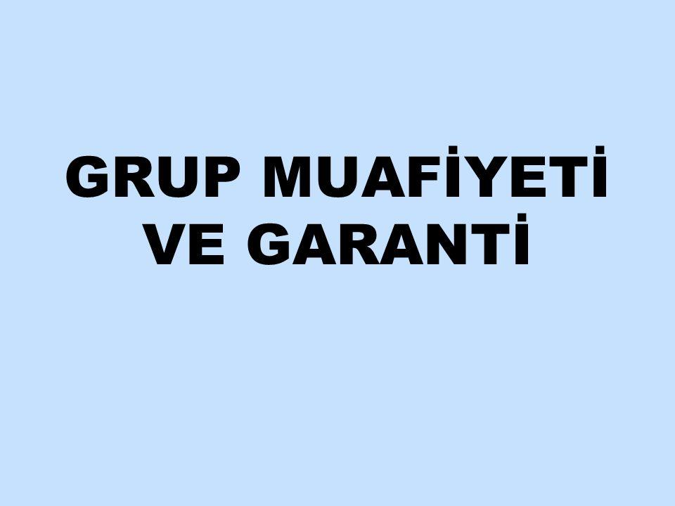 GRUP MUAFİYETİ VE GARANTİ