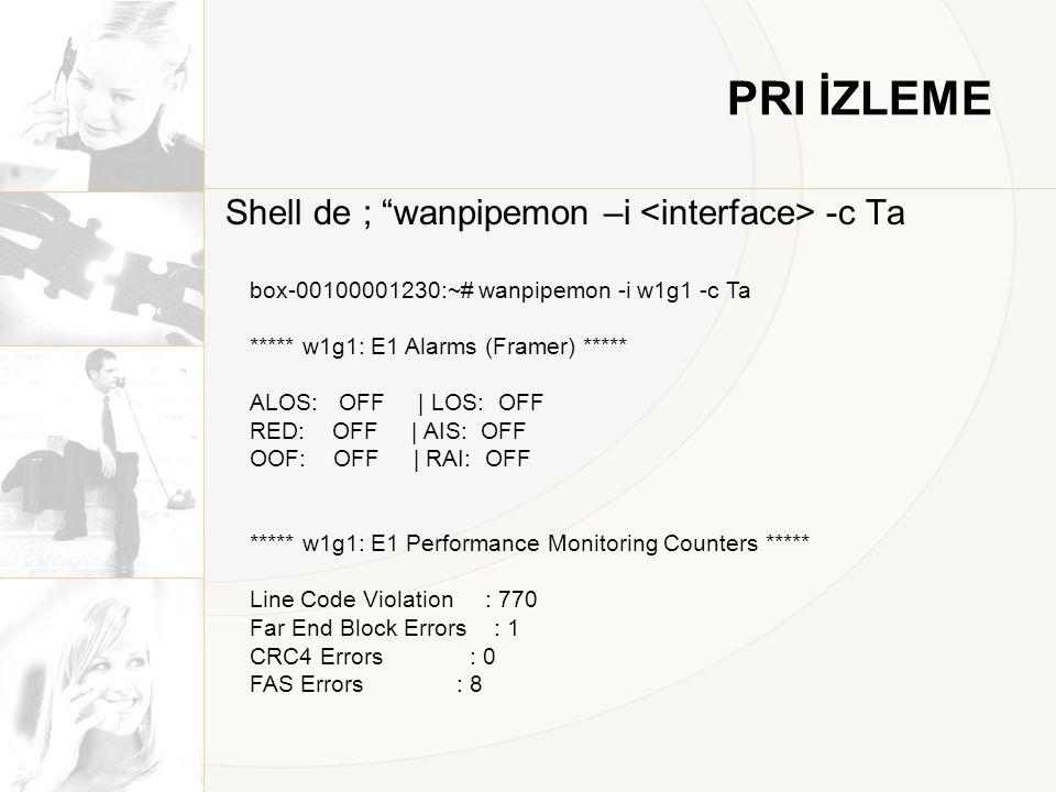 PRI İZLEME Shell de ; wanpipemon –i <interface> -c Ta
