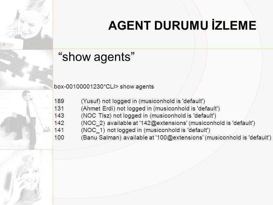 AGENT DURUMU İZLEME show agents box-00100001230*CLI> show agents
