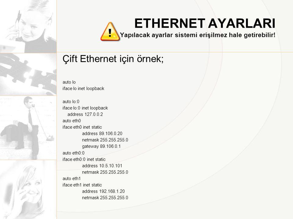 ETHERNET AYARLARI Yapılacak ayarlar sistemi erişilmez hale getirebilir!