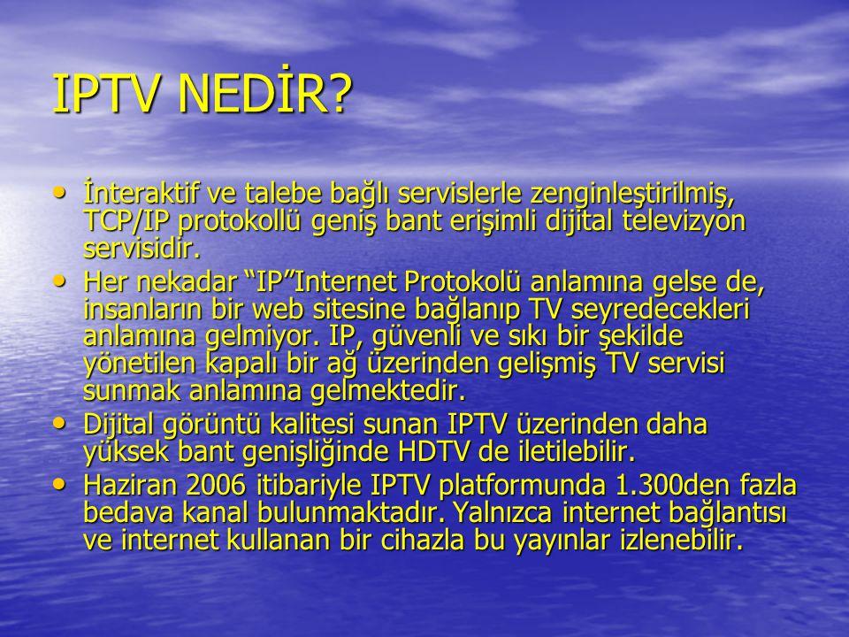 IPTV NEDİR İnteraktif ve talebe bağlı servislerle zenginleştirilmiş, TCP/IP protokollü geniş bant erişimli dijital televizyon servisidir.
