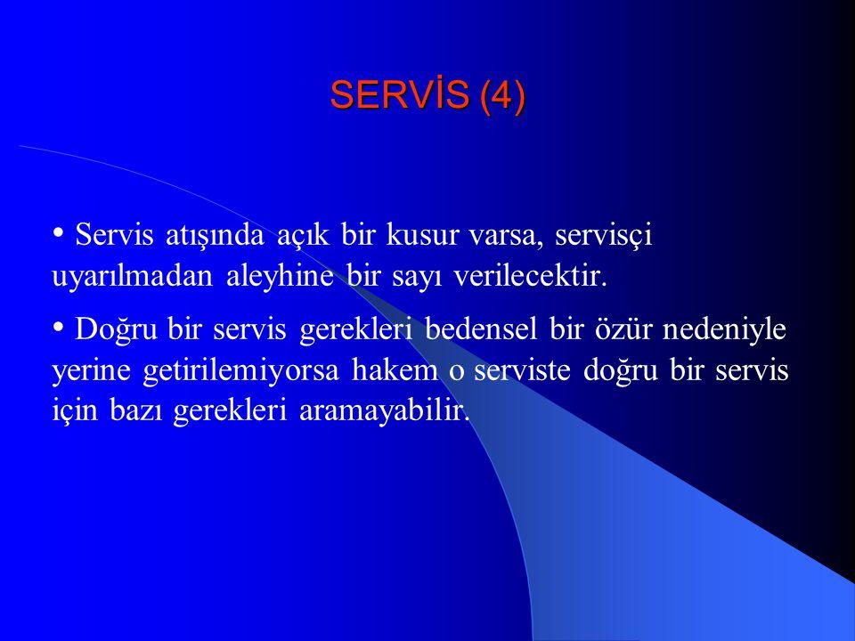 SERVİS (4) • Servis atışında açık bir kusur varsa, servisçi uyarılmadan aleyhine bir sayı verilecektir.