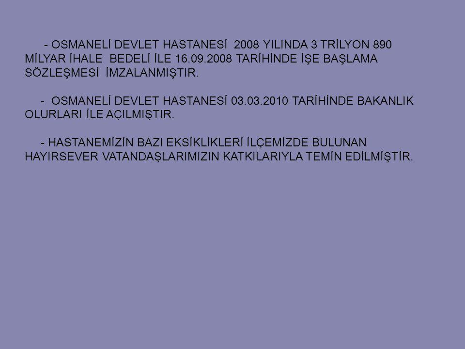 - OSMANELİ DEVLET HASTANESİ 2008 YILINDA 3 TRİLYON 890 MİLYAR İHALE BEDELİ İLE 16.09.2008 TARİHİNDE İŞE BAŞLAMA SÖZLEŞMESİ İMZALANMIŞTIR.