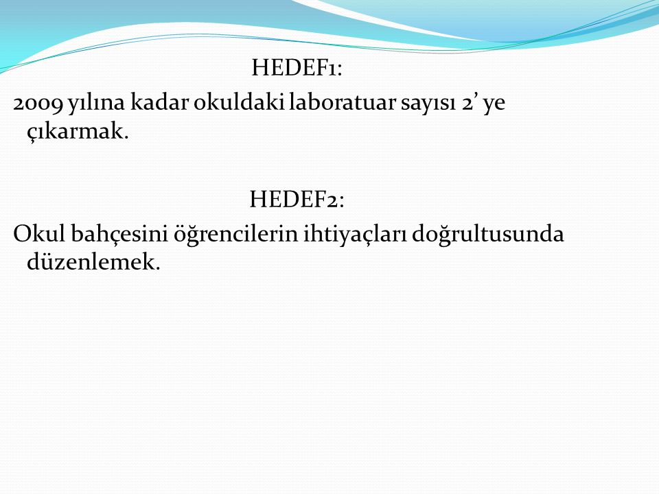 HEDEF1: 2009 yılına kadar okuldaki laboratuar sayısı 2' ye çıkarmak.