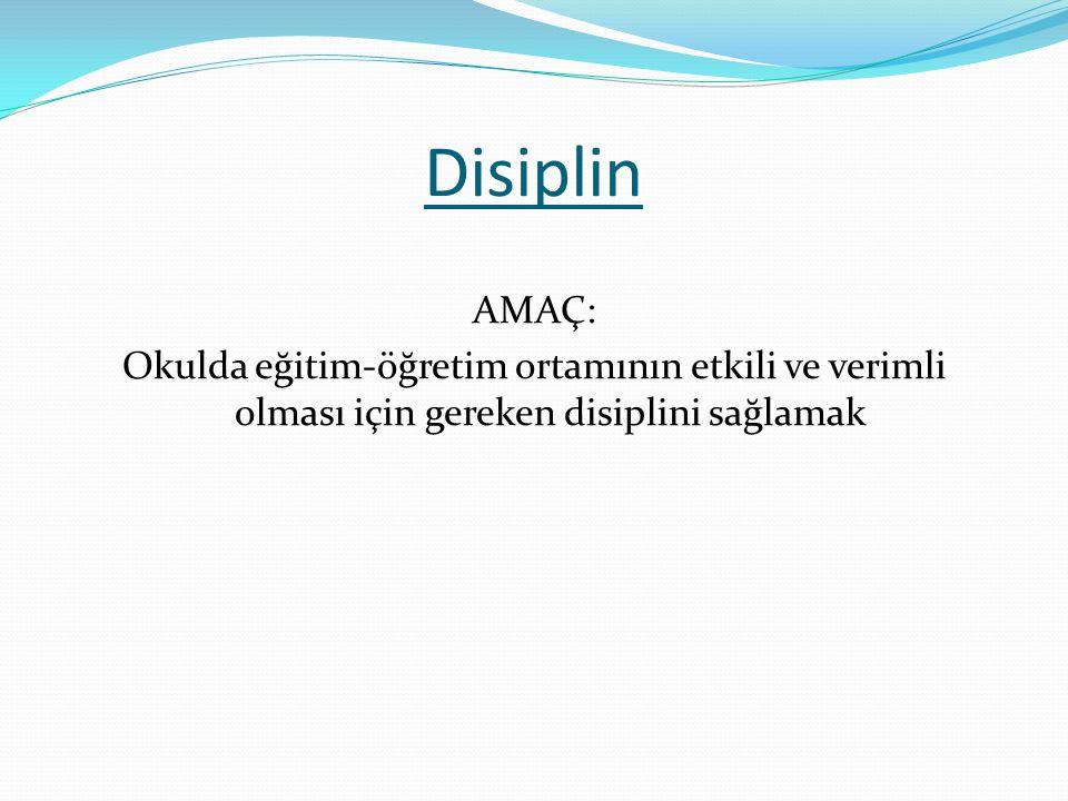 Disiplin AMAÇ: Okulda eğitim-öğretim ortamının etkili ve verimli olması için gereken disiplini sağlamak