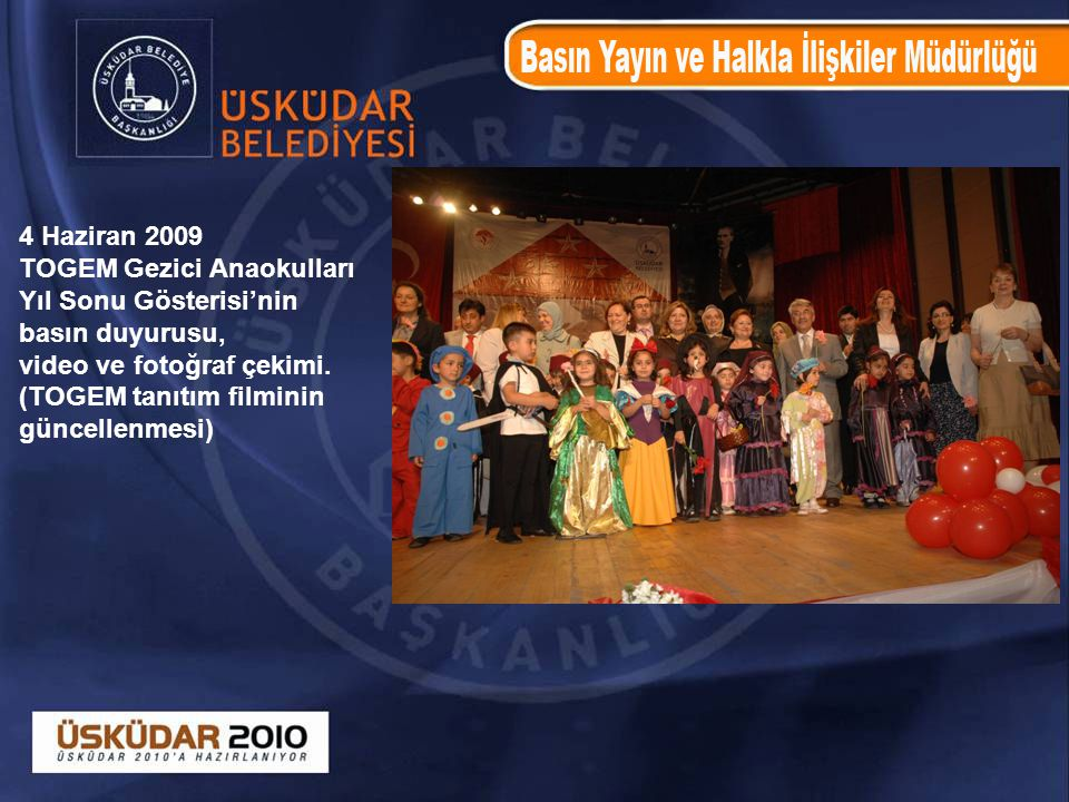 4 Haziran 2009 TOGEM Gezici Anaokulları. Yıl Sonu Gösterisi'nin. basın duyurusu, video ve fotoğraf çekimi.