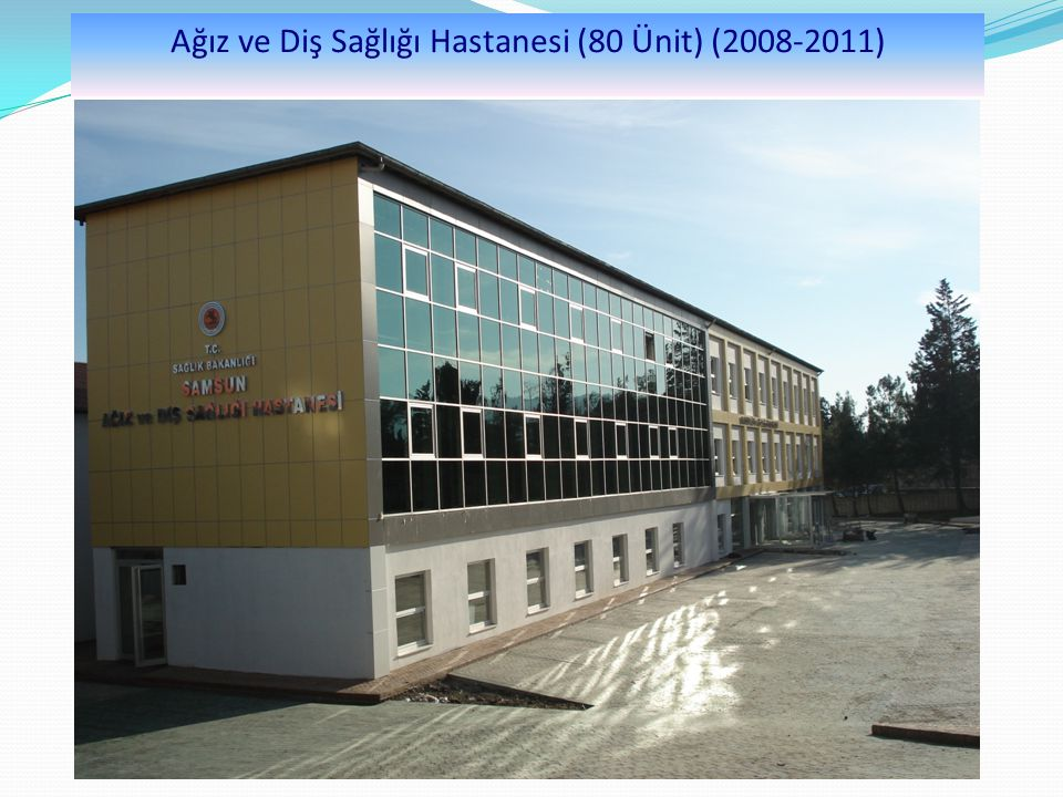 Ağız ve Diş Sağlığı Hastanesi (80 Ünit) (2008-2011)