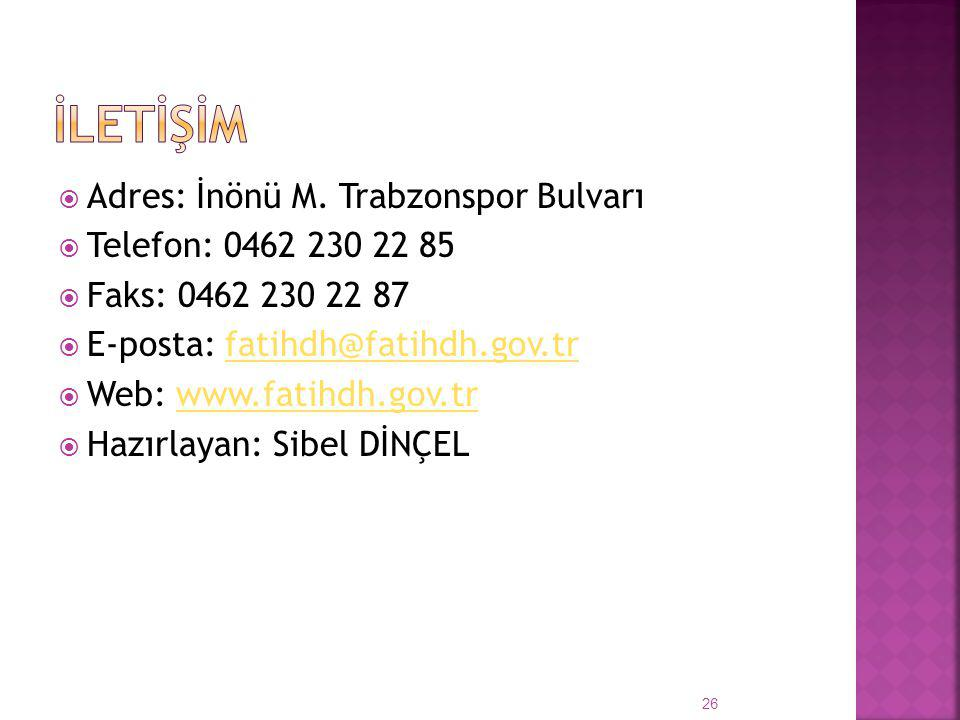 İLETİŞİM Adres: İnönü M. Trabzonspor Bulvarı Telefon: 0462 230 22 85
