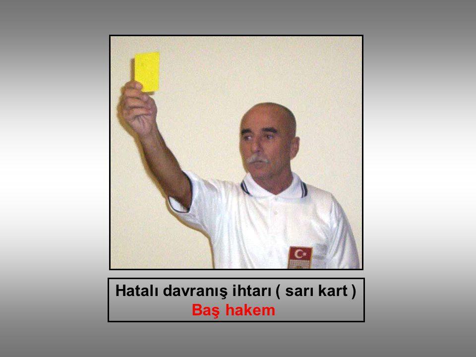 Hatalı davranış ihtarı ( sarı kart ) Baş hakem