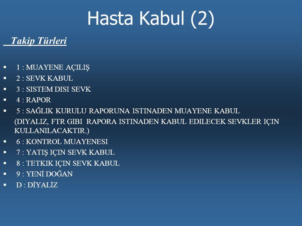 Hasta Kabul (2) Takip Türleri 1 : MUAYENE AÇILIŞ 2 : SEVK KABUL