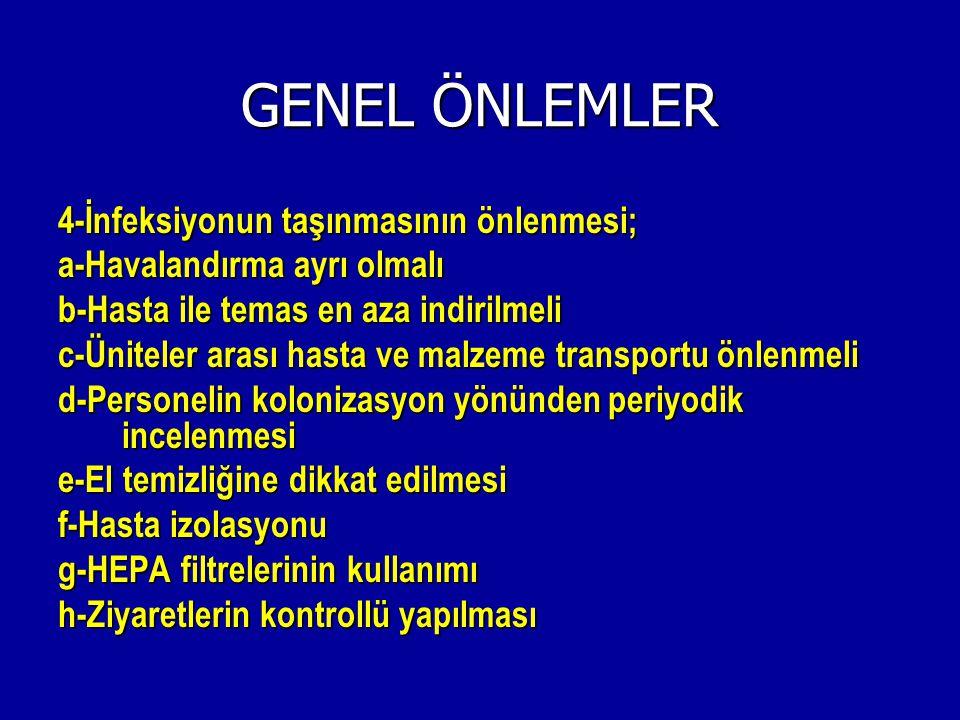 GENEL ÖNLEMLER 4-İnfeksiyonun taşınmasının önlenmesi;