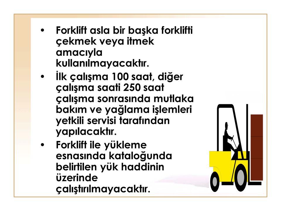 Forklift asla bir başka forklifti çekmek veya itmek amacıyla kullanılmayacaktır.